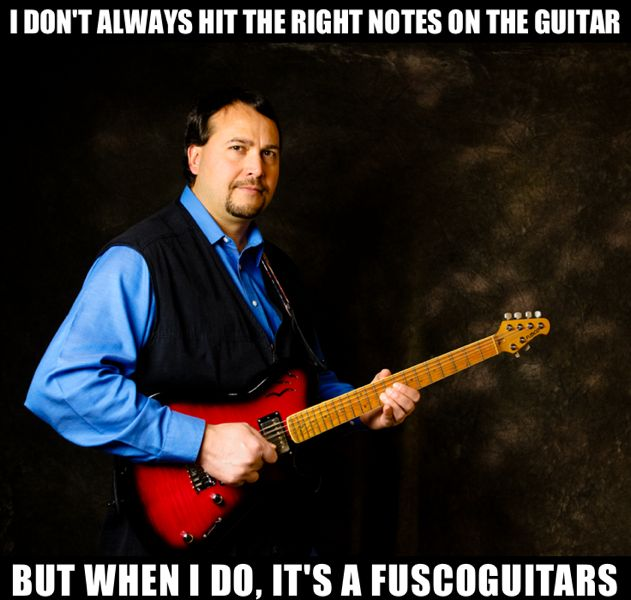 I don't always hit the right notes on the guitar, but when I do, it's a Fuscoguitars